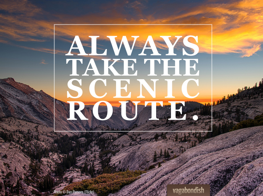 """Always take the scenic route."""